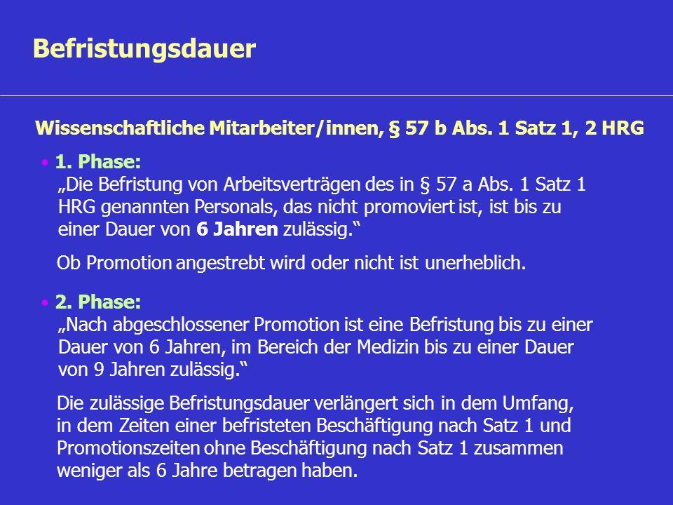 Befristungsdauer Wissenschaftliche Mitarbeiter/innen, § 57 b Abs. 1 Satz 1, 2 HRG 1. Phase: Die Befristung von Arbeitsverträgen des in § 57 a Abs. 1 S