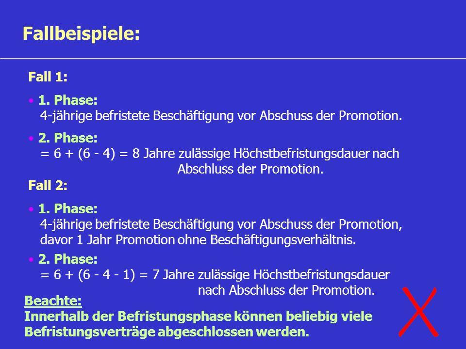 Fallbeispiele: Fall 1: 1. Phase: 4-jährige befristete Beschäftigung vor Abschuss der Promotion. 2. Phase: = 6 + (6 - 4) = 8 Jahre zulässige Höchstbefr