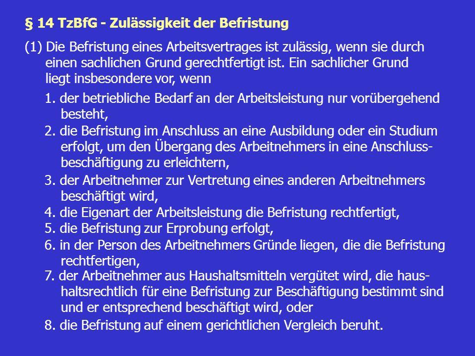 § 14 TzBfG - Zulässigkeit der Befristung (1) Die Befristung eines Arbeitsvertrages ist zulässig, wenn sie durch einen sachlichen Grund gerechtfertigt