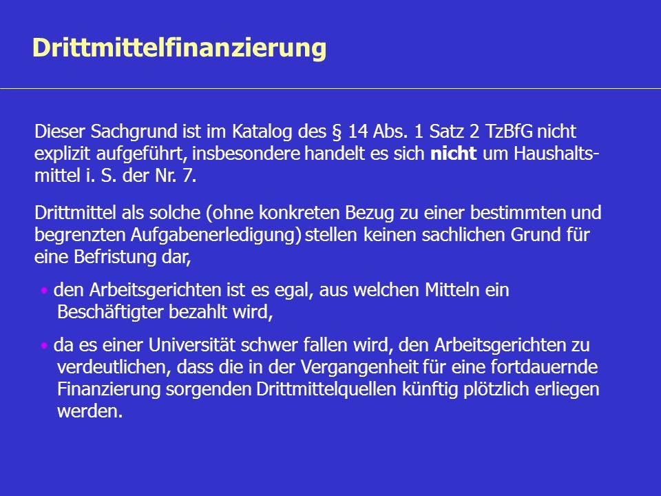 Drittmittelfinanzierung Dieser Sachgrund ist im Katalog des § 14 Abs. 1 Satz 2 TzBfG nicht explizit aufgeführt, insbesondere handelt es sich nicht um