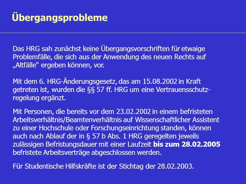 Übergangsprobleme Das HRG sah zunächst keine Übergangsvorschriften für etwaige Problemfälle, die sich aus der Anwendung des neuen Rechts auf Altfälle