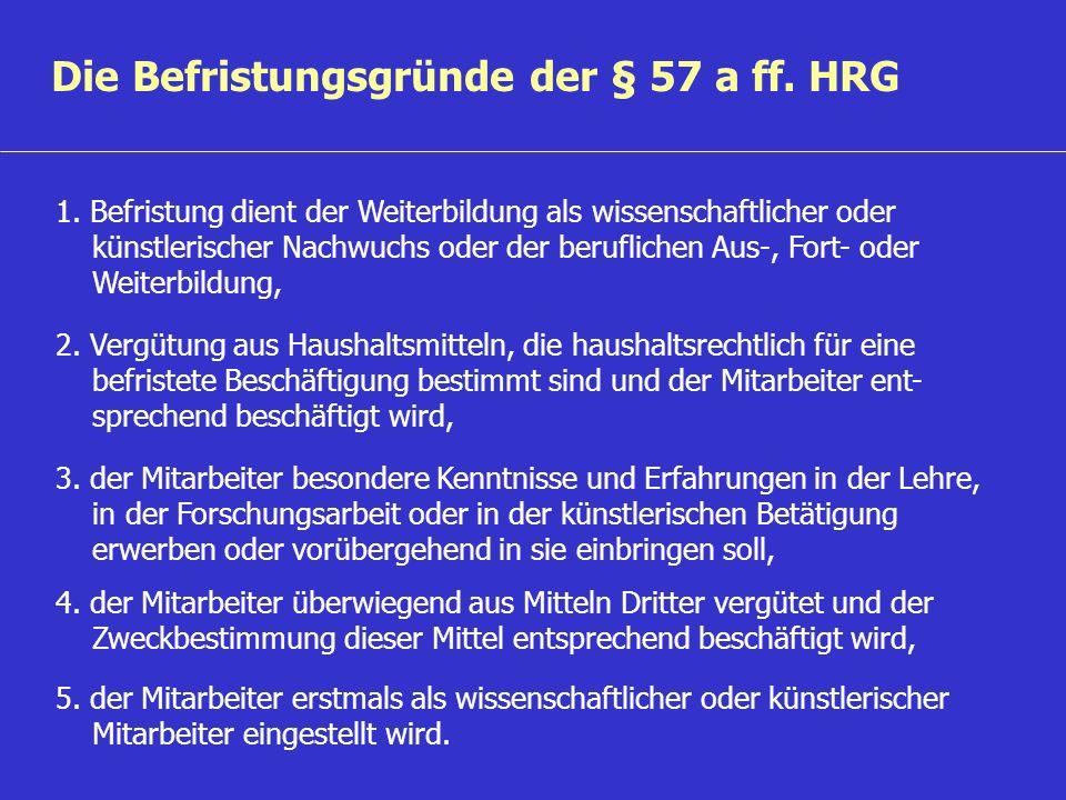 Die Befristungsgründe der § 57 a ff. HRG 1. Befristung dient der Weiterbildung als wissenschaftlicher oder künstlerischer Nachwuchs oder der beruflich