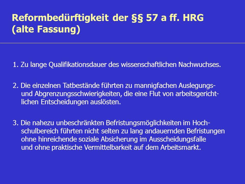 Reformbedürftigkeit der §§ 57 a ff. HRG (alte Fassung) 1. Zu lange Qualifikationsdauer des wissenschaftlichen Nachwuchses. 2. Die einzelnen Tatbeständ