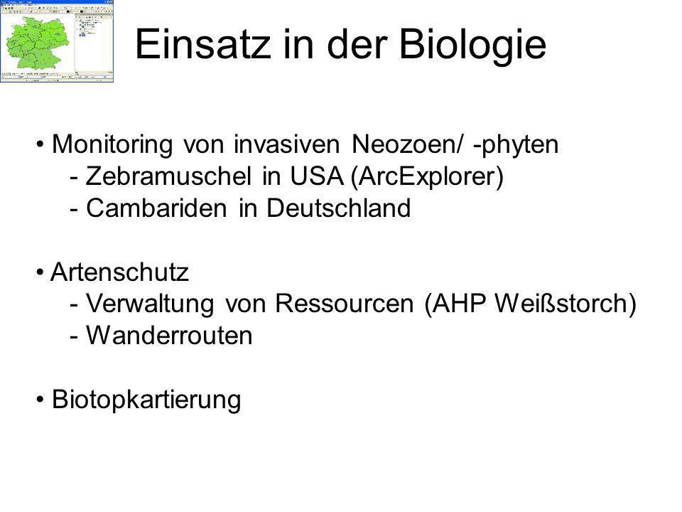 Einsatz in der Biologie Monitoring von invasiven Neozoen/ -phyten - Zebramuschel in USA (ArcExplorer) - Cambariden in Deutschland Artenschutz - Verwaltung von Ressourcen (AHP Weißstorch) - Wanderrouten Biotopkartierung