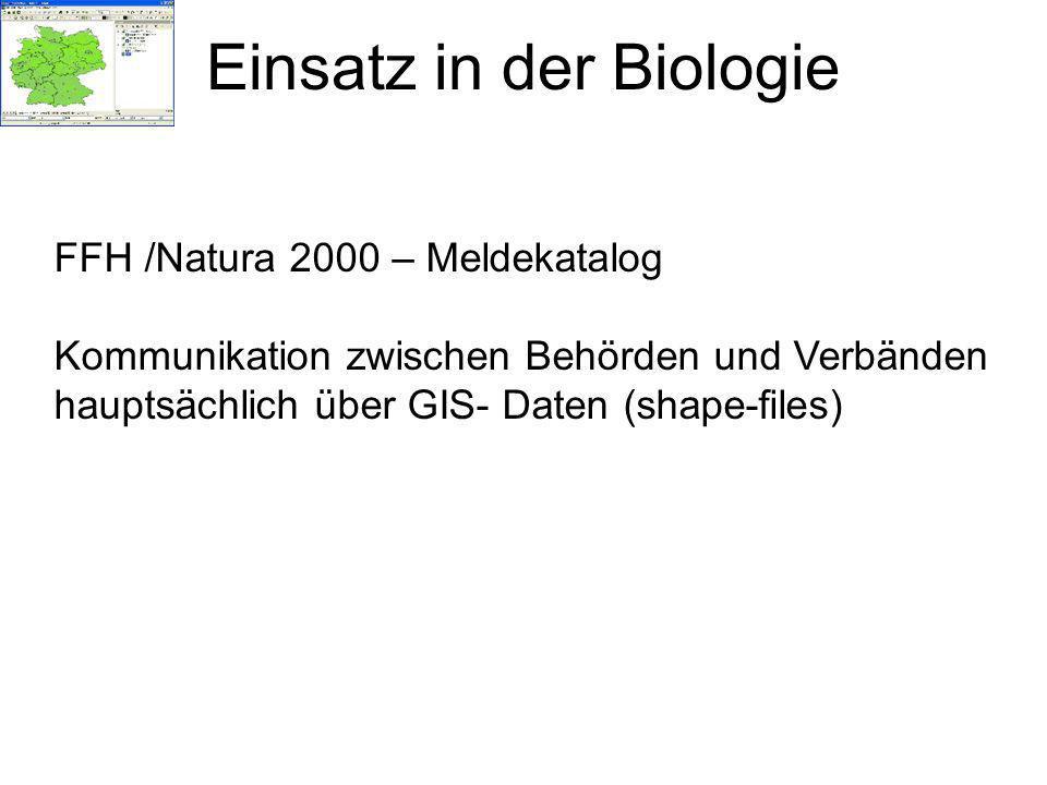 Einsatz in der Biologie FFH /Natura 2000 – Meldekatalog Kommunikation zwischen Behörden und Verbänden hauptsächlich über GIS- Daten (shape-files)