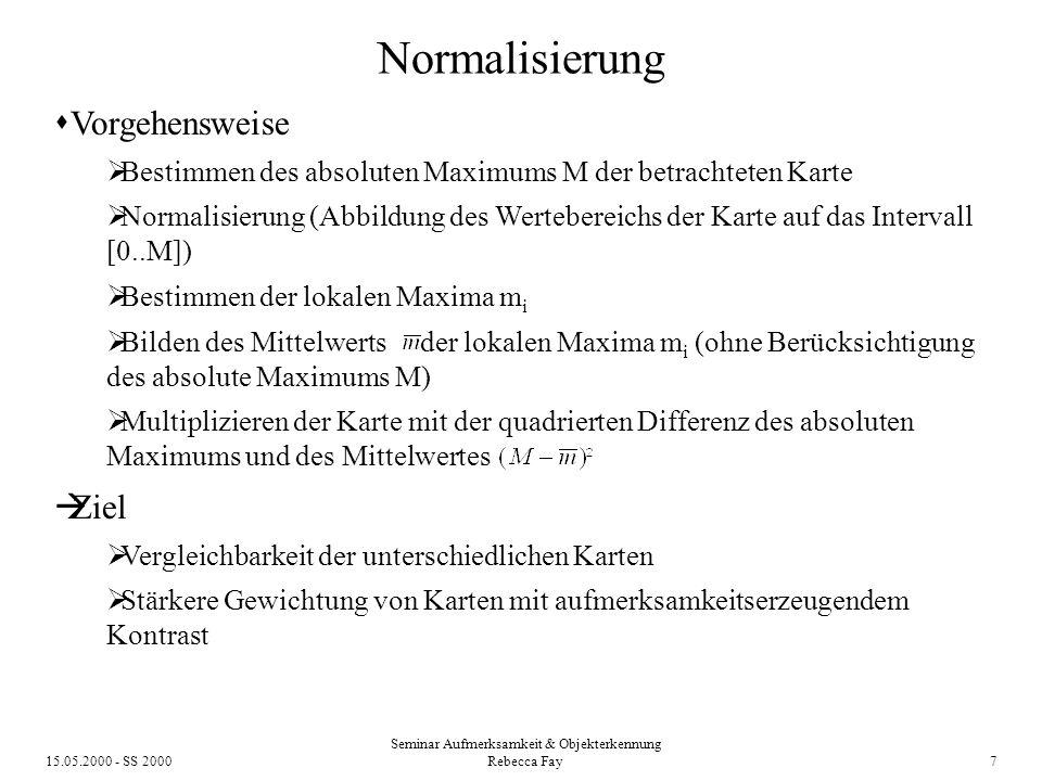15.05.2000 - SS 2000 Seminar Aufmerksamkeit & Objekterkennung Rebecca Fay 8 Normalisierung