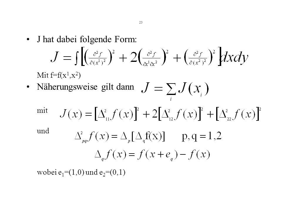 23 J hat dabei folgende Form: Mit f=f(x 1,x 2 ) Näherungsweise gilt dann mit und wobei e 1 =(1,0) und e 2 =(0,1)