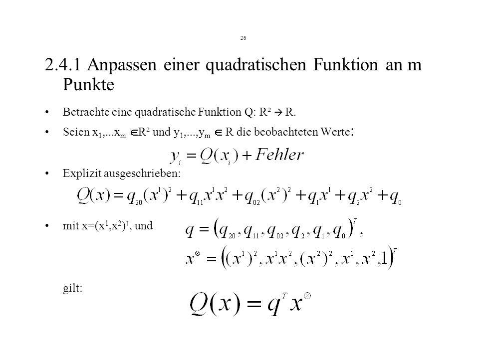 26 2.4.1 Anpassen einer quadratischen Funktion an m Punkte Betrachte eine quadratische Funktion Q: R² R.