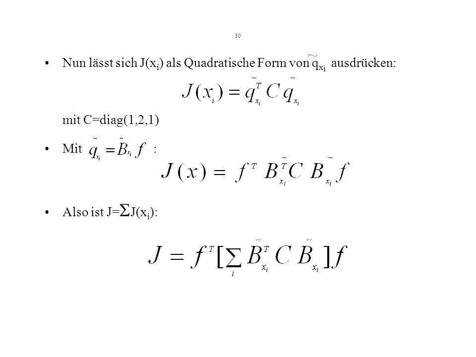30 Nun lässt sich J(x i ) als Quadratische Form von q x i ausdrücken: mit C=diag(1,2,1) Mit : Also ist J= J(x i ):