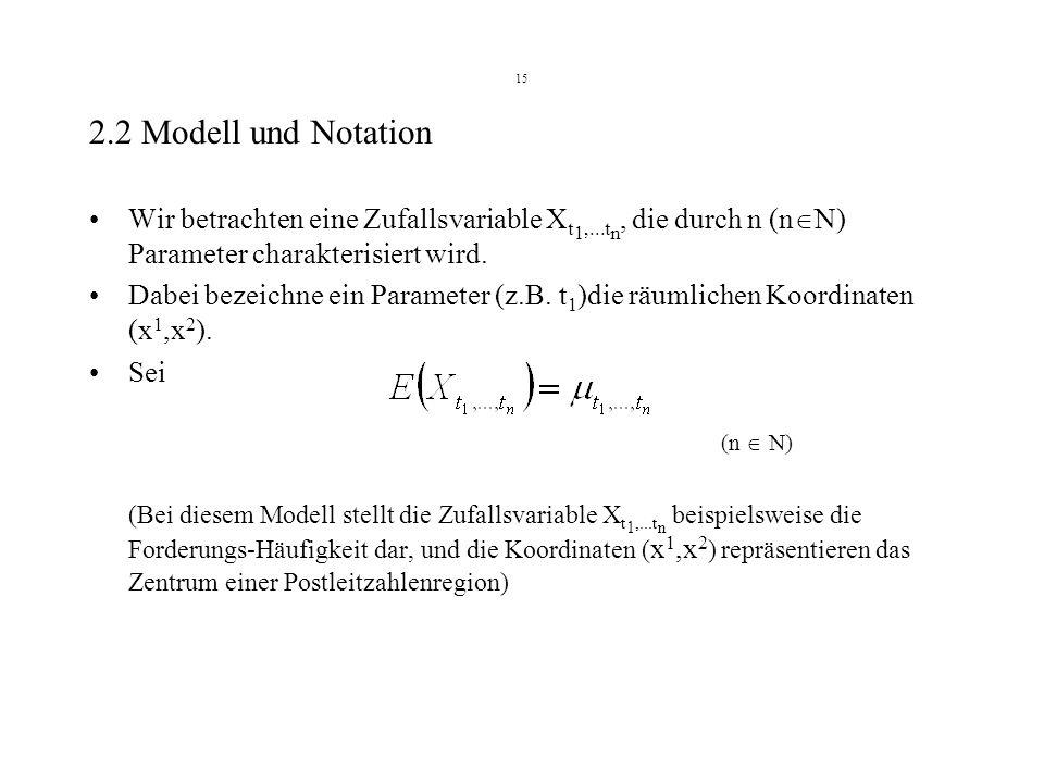 15 2.2 Modell und Notation Wir betrachten eine Zufallsvariable X t 1,...t n, die durch n (n N) Parameter charakterisiert wird.
