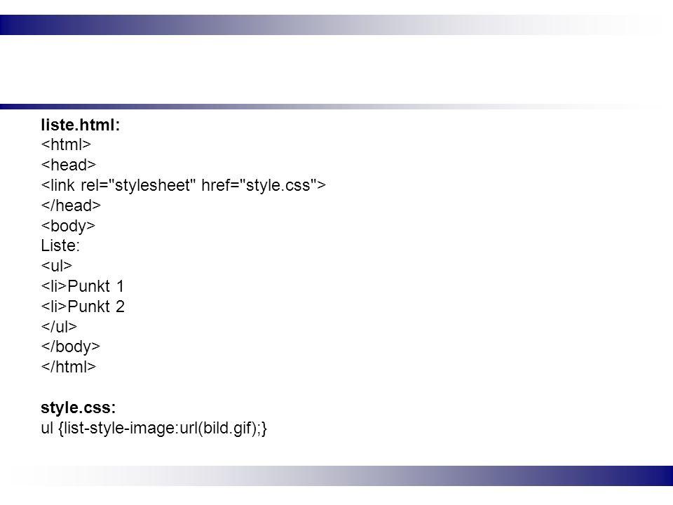 liste.html: Liste: Punkt 1 Punkt 2 style.css: ul {list-style-image:url(bild.gif);}
