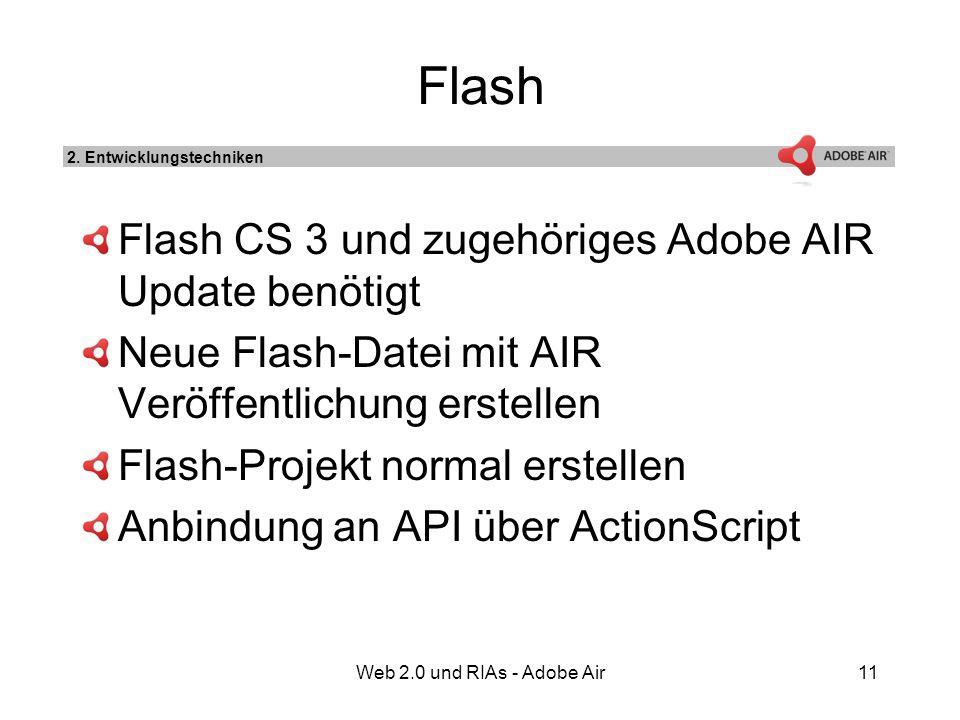 Web 2.0 und RIAs - Adobe Air11 Flash Flash CS 3 und zugehöriges Adobe AIR Update benötigt Neue Flash-Datei mit AIR Veröffentlichung erstellen Flash-Projekt normal erstellen Anbindung an API über ActionScript 2.