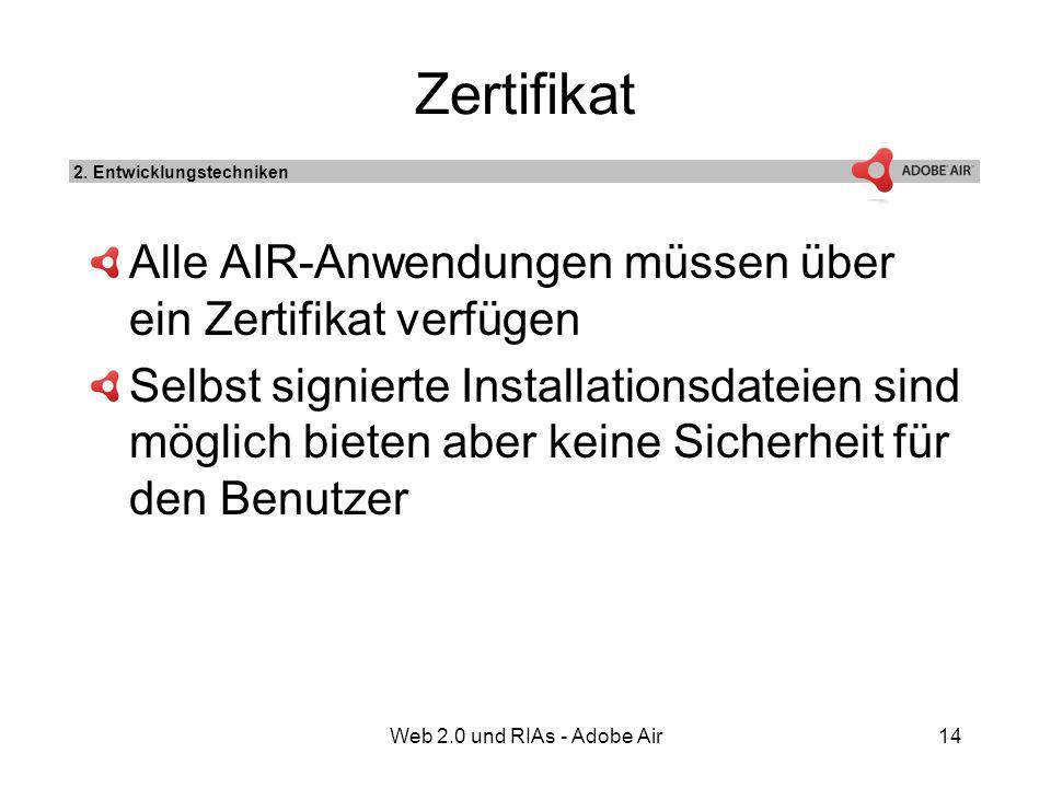 Web 2.0 und RIAs - Adobe Air14 Zertifikat Alle AIR-Anwendungen müssen über ein Zertifikat verfügen Selbst signierte Installationsdateien sind möglich bieten aber keine Sicherheit für den Benutzer 2.