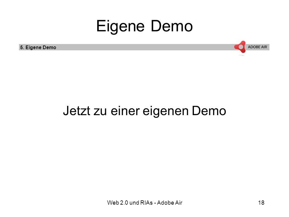 Web 2.0 und RIAs - Adobe Air18 Eigene Demo Jetzt zu einer eigenen Demo 5. Eigene Demo