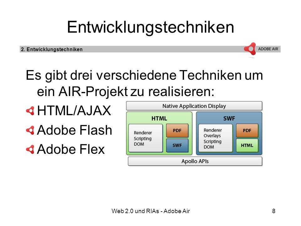 Web 2.0 und RIAs - Adobe Air8 Entwicklungstechniken Es gibt drei verschiedene Techniken um ein AIR-Projekt zu realisieren: HTML/AJAX Adobe Flash Adobe Flex 2.