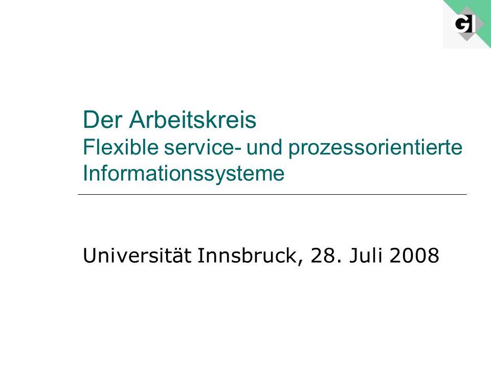 Der Arbeitskreis Flexible service- und prozessorientierte Informationssysteme Universität Innsbruck, 28. Juli 2008