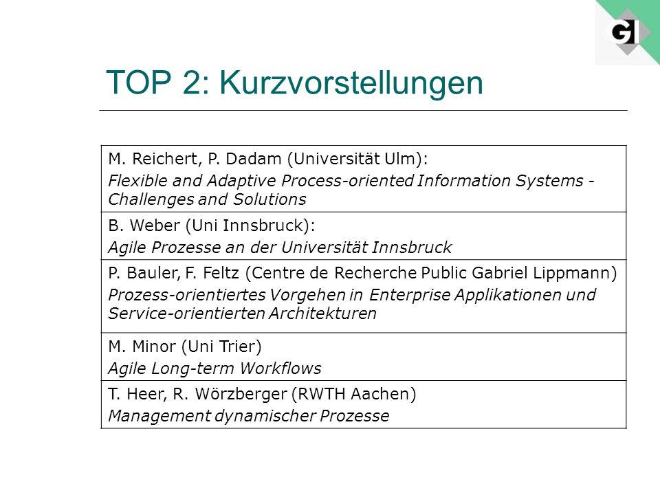 TOP 2: Kurzvorstellungen M. Reichert, P. Dadam (Universität Ulm): Flexible and Adaptive Process-oriented Information Systems - Challenges and Solution