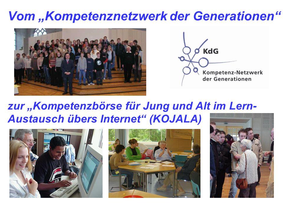 Vom Kompetenznetzwerk der Generationen zur Kompetenzbörse für Jung und Alt im Lern- Austausch übers Internet (KOJALA)