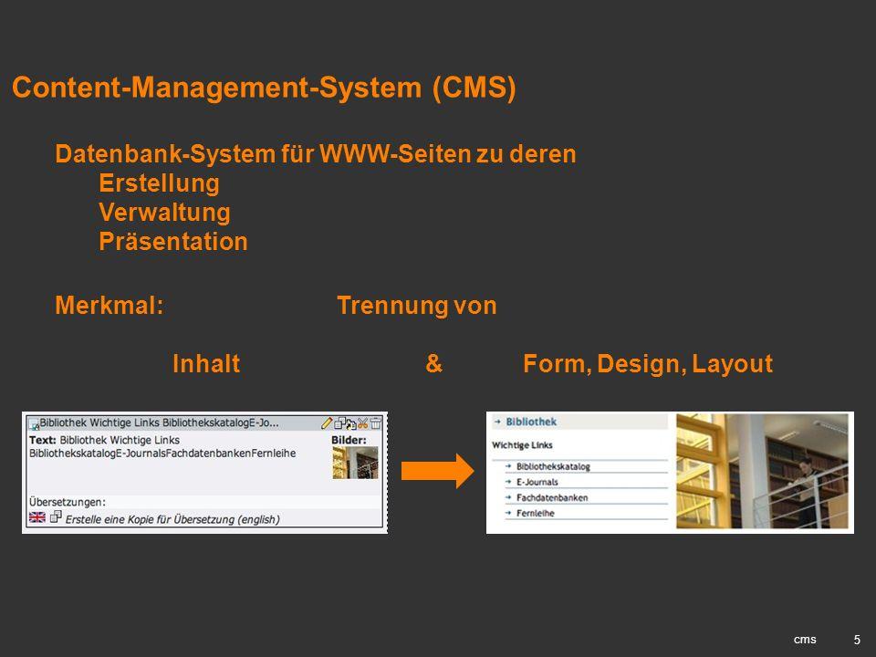 5 Content-Management-System (CMS) cms Datenbank-System für WWW-Seiten zu deren Erstellung Verwaltung Präsentation Merkmal: Trennung von Inhalt & Form,