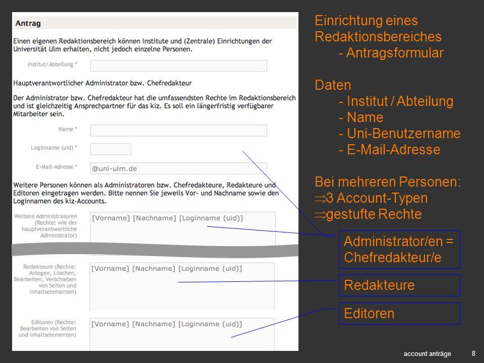 9 antrag => site - Antrag abschicken - Redaktionsbereich wird eingerichtet - Startsignal vom kiz an den Chefredakteur - jedes Redaktionsmitglied arbeitet mit eigenem kiz-Basis-Account: - Uni-Benutzername - Passwort (wie bei der E-Mail) - falls gewünscht: spätere Freischaltung der Seiten nach einer Entwicklungs- oder Umstellungsphase => Startsignal der Redaktion an das kiz Der weitere Weg