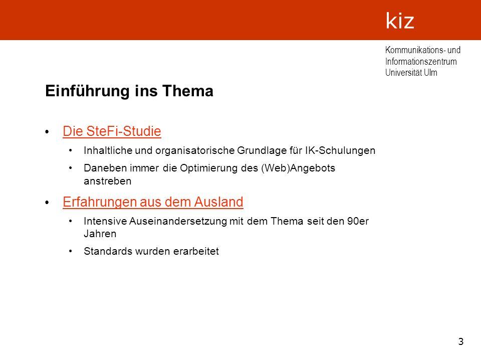 3 Kommunikations- und Informationszentrum Universität Ulm kiz Einführung ins Thema Die SteFi-Studie Inhaltliche und organisatorische Grundlage für IK-
