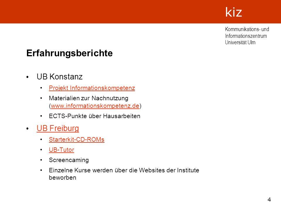 4 Kommunikations- und Informationszentrum Universität Ulm kiz Erfahrungsberichte UB Konstanz Projekt Informationskompetenz Materialien zur Nachnutzung