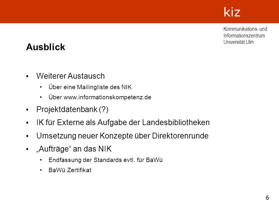 6 Kommunikations- und Informationszentrum Universität Ulm kiz Ausblick Weiterer Austausch Über eine Mailingliste des NIK Über www.informationskompeten