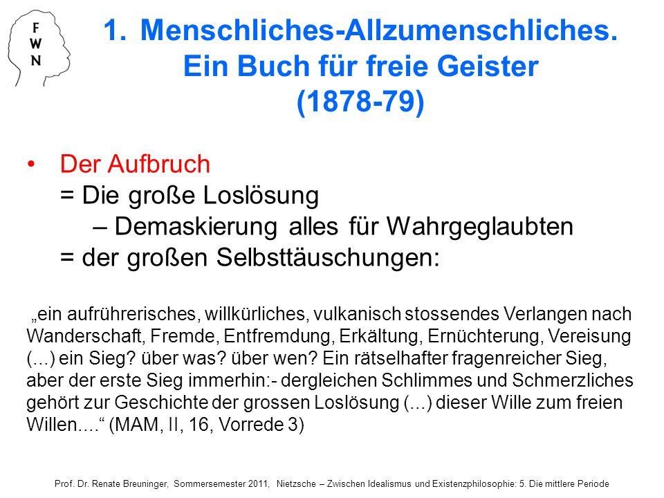1.Menschliches-Allzumenschliches. Ein Buch für freie Geister (1878-79) Der Aufbruch = Die große Loslösung – Demaskierung alles für Wahrgeglaubten = de