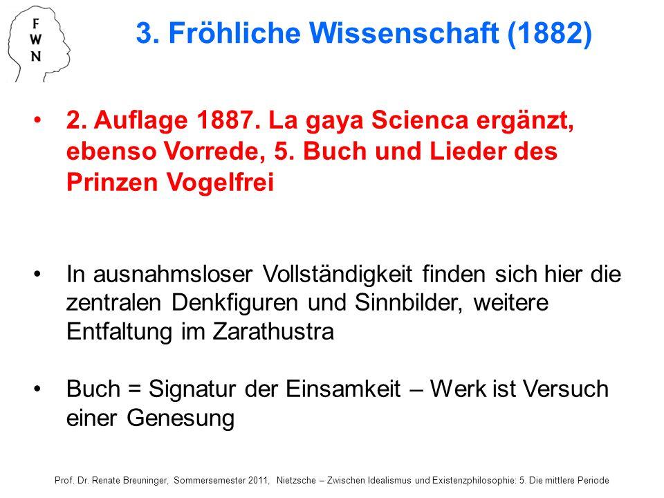 3. Fröhliche Wissenschaft (1882) 2. Auflage 1887. La gaya Scienca ergänzt, ebenso Vorrede, 5. Buch und Lieder des Prinzen Vogelfrei In ausnahmsloser V
