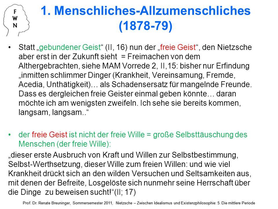 1. Menschliches-Allzumenschliches (1878-79) Statt gebundener Geist (II, 16) nun der freie Geist, den Nietzsche aber erst in der Zukunft sieht = Freima
