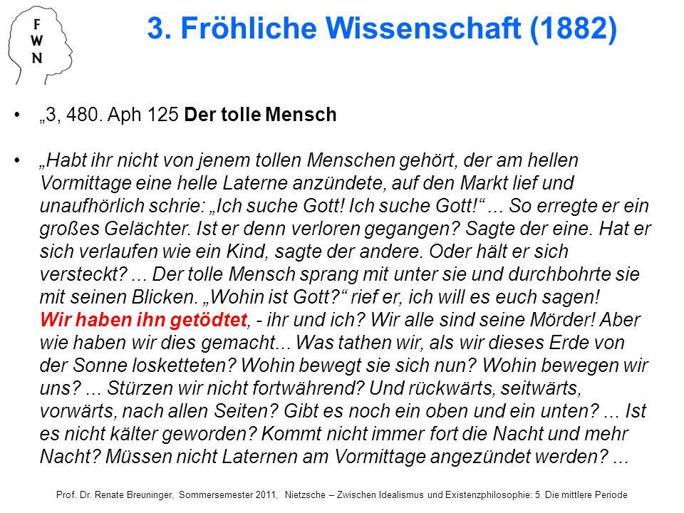 3. Fröhliche Wissenschaft (1882) 3, 480. Aph 125 Der tolle Mensch Habt ihr nicht von jenem tollen Menschen gehört, der am hellen Vormittage eine helle