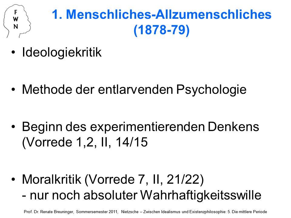 1. Menschliches-Allzumenschliches (1878-79) Ideologiekritik Methode der entlarvenden Psychologie Beginn des experimentierenden Denkens (Vorrede 1,2, I
