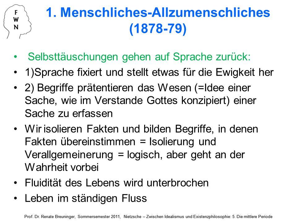 1. Menschliches-Allzumenschliches (1878-79) Selbsttäuschungen gehen auf Sprache zurück: 1)Sprache fixiert und stellt etwas für die Ewigkeit her 2) Beg