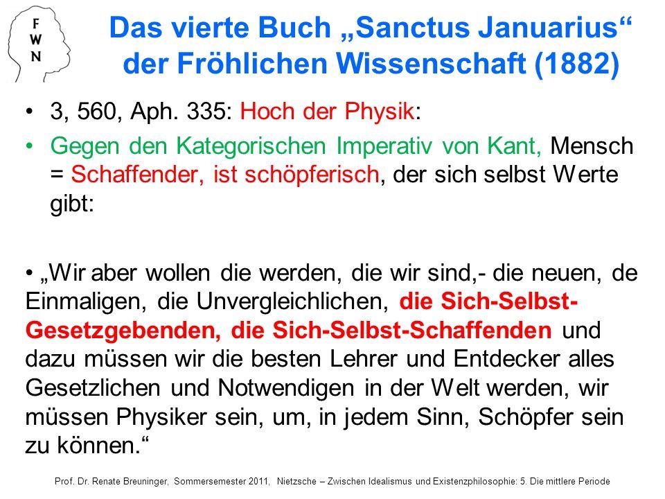 3, 560, Aph. 335: Hoch der Physik: Gegen den Kategorischen Imperativ von Kant, Mensch = Schaffender, ist schöpferisch, der sich selbst Werte gibt: Wir