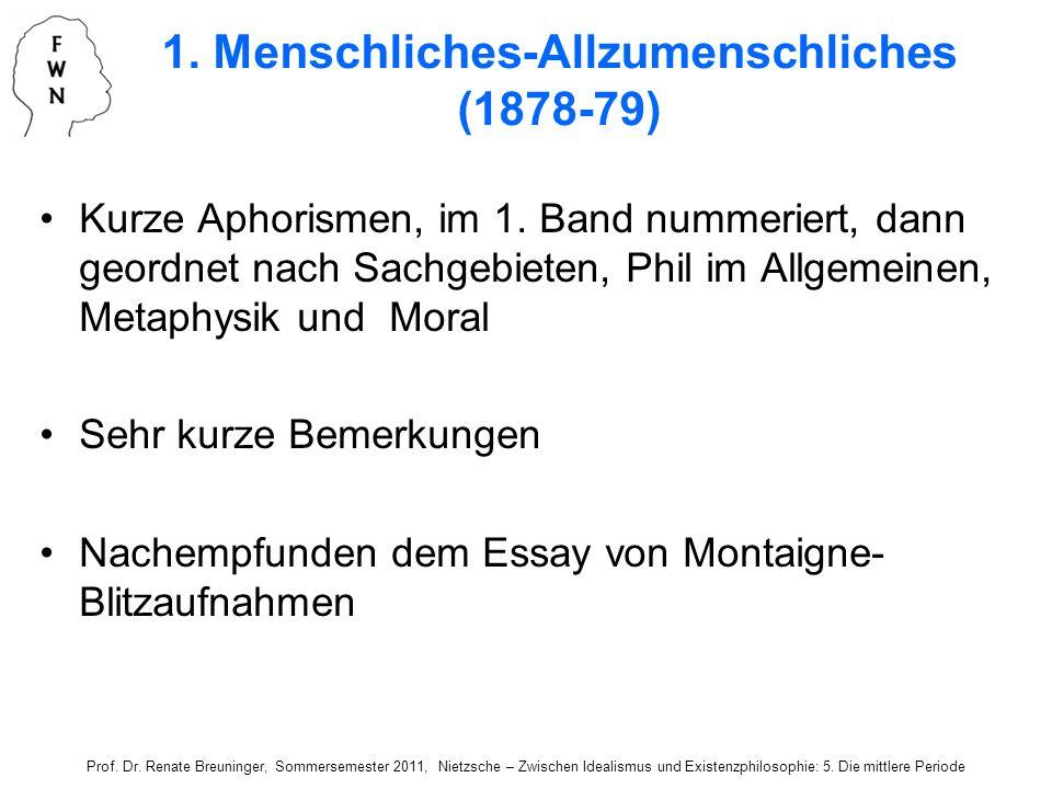 1. Menschliches-Allzumenschliches (1878-79) Kurze Aphorismen, im 1. Band nummeriert, dann geordnet nach Sachgebieten, Phil im Allgemeinen, Metaphysik
