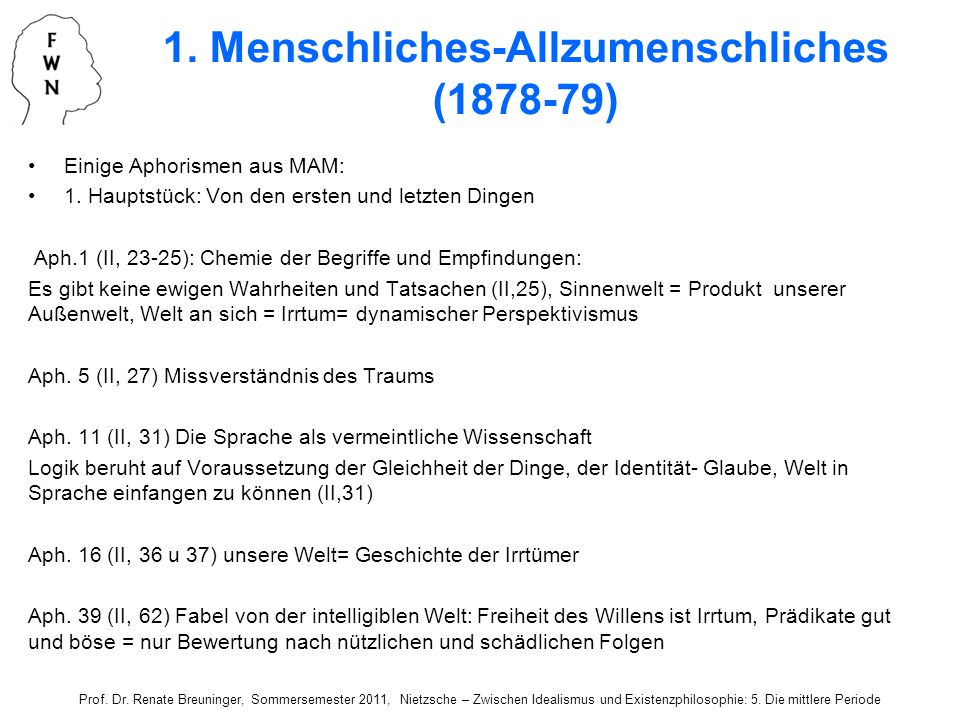 1. Menschliches-Allzumenschliches (1878-79) Einige Aphorismen aus MAM: 1. Hauptstück: Von den ersten und letzten Dingen Aph.1 (II, 23-25): Chemie der