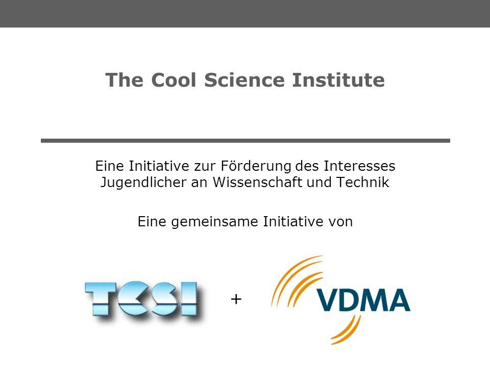 + The Cool Science Institute Eine Initiative zur Förderung des Interesses Jugendlicher an Wissenschaft und Technik Eine gemeinsame Initiative von