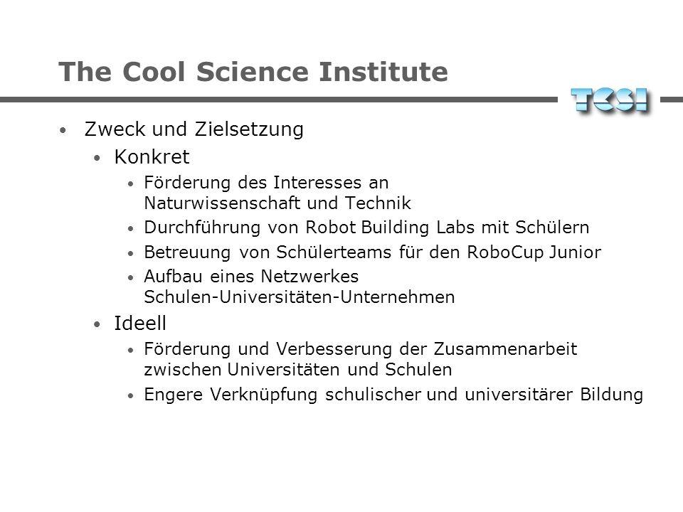 The Cool Science Institute Zweck und Zielsetzung Konkret Förderung des Interesses an Naturwissenschaft und Technik Durchführung von Robot Building Lab