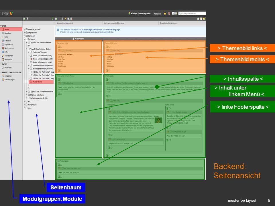 5 muster be layout Modulgruppen, Module Seitenbaum Backend: Seitenansicht > Themenbild links < > Themenbild rechts < > Inhalt unter linkem Menü < > In