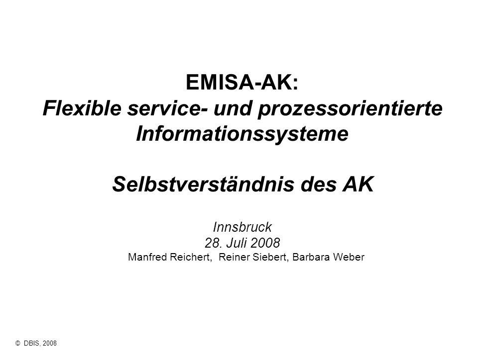 © DBIS, 2008 EMISA-AK: Flexible service- und prozessorientierte Informationssysteme Selbstverständnis des AK Innsbruck 28. Juli 2008 Manfred Reichert,