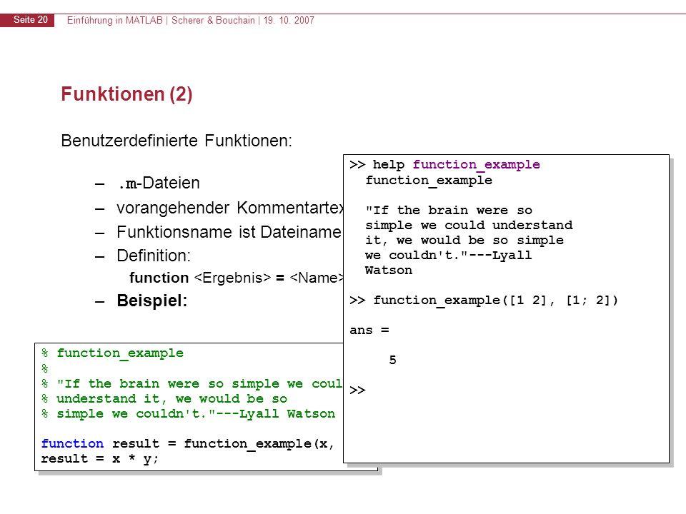 Einführung in MATLAB | Scherer & Bouchain | 19. 10. 2007 Seite 20 Funktionen (2) Benutzerdefinierte Funktionen: –.m -Dateien –vorangehender Kommentart