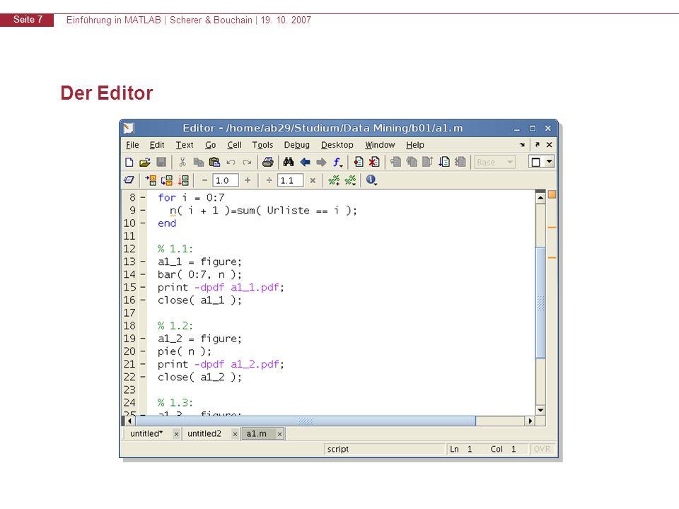 Einführung in MATLAB | Scherer & Bouchain | 19. 10. 2007 Seite 7 Der Editor