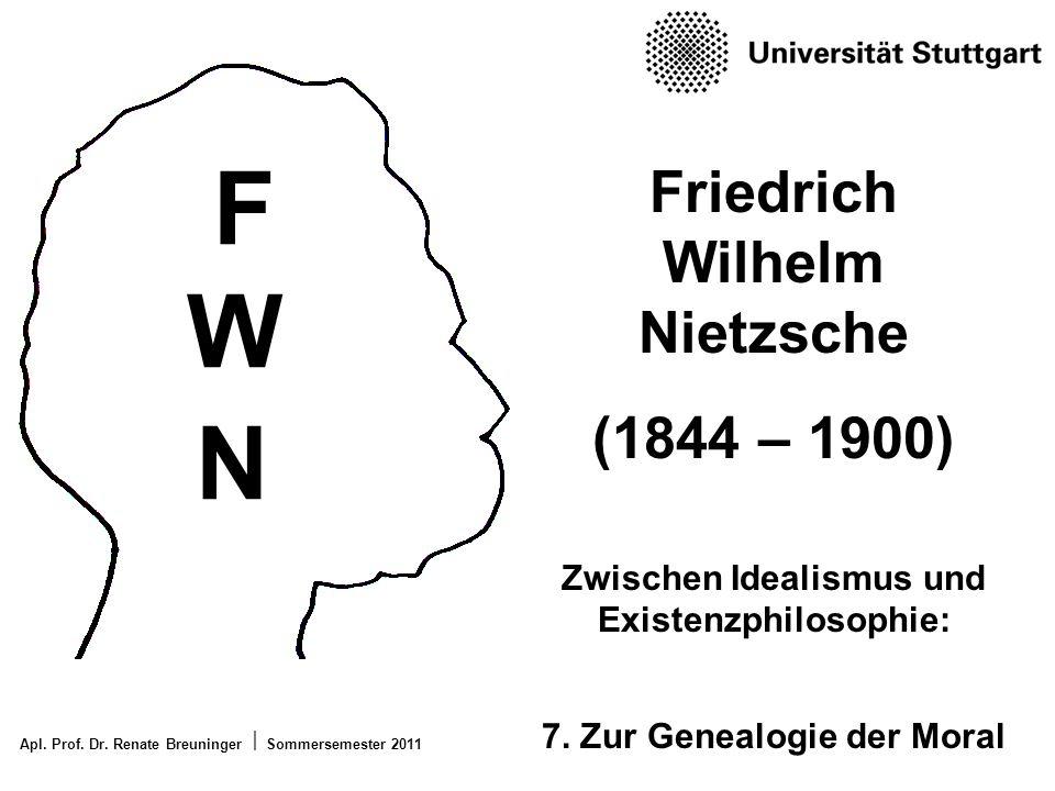 Apl. Prof. Dr. Renate Breuninger Sommersemester 2011 Friedrich Wilhelm Nietzsche (1844 – 1900) Zwischen Idealismus und Existenzphilosophie: 7. Zur Gen