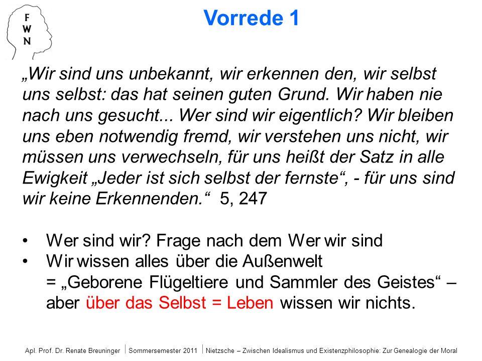 Apl. Prof. Dr. Renate Breuninger Sommersemester 2011 Nietzsche – Zwischen Idealismus und Existenzphilosophie: Zur Genealogie der Moral Vorrede 1 Wir s