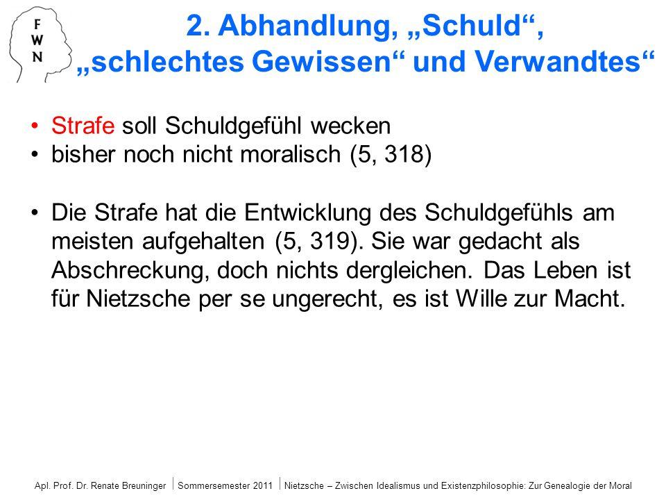 Apl. Prof. Dr. Renate Breuninger Sommersemester 2011 Nietzsche – Zwischen Idealismus und Existenzphilosophie: Zur Genealogie der Moral 2. Abhandlung,