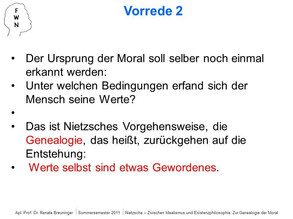 Apl. Prof. Dr. Renate Breuninger Sommersemester 2011 Nietzsche – Zwischen Idealismus und Existenzphilosophie: Zur Genealogie der Moral Vorrede 2 Der U