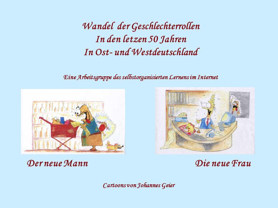 Wandel der Geschlechterrollen In den letzen 50 Jahren In Ost- und Westdeutschland Der neue MannDie neue Frau Cartoons von Johannes Geier Eine Arbeitsg