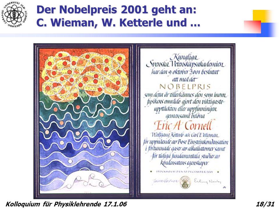 Kolloquium für Physiklehrende 17.1.06 18/31 Der Nobelpreis 2001 geht an: C. Wieman, W. Ketterle und...
