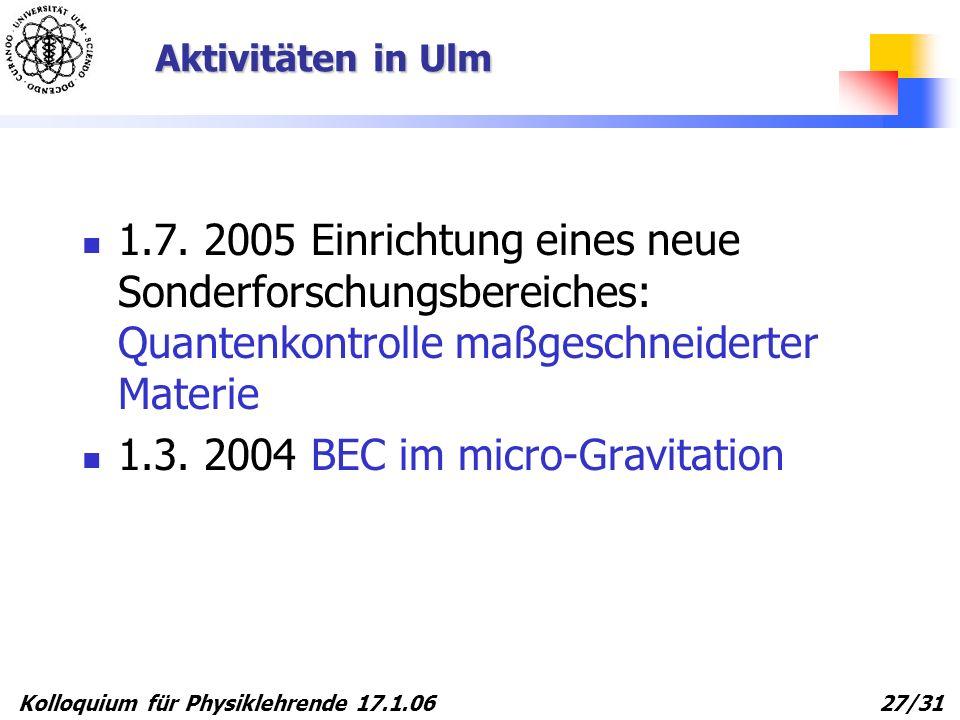 Kolloquium für Physiklehrende 17.1.06 27/31 Aktivitäten in Ulm 1.7. 2005 Einrichtung eines neue Sonderforschungsbereiches: Quantenkontrolle maßgeschne
