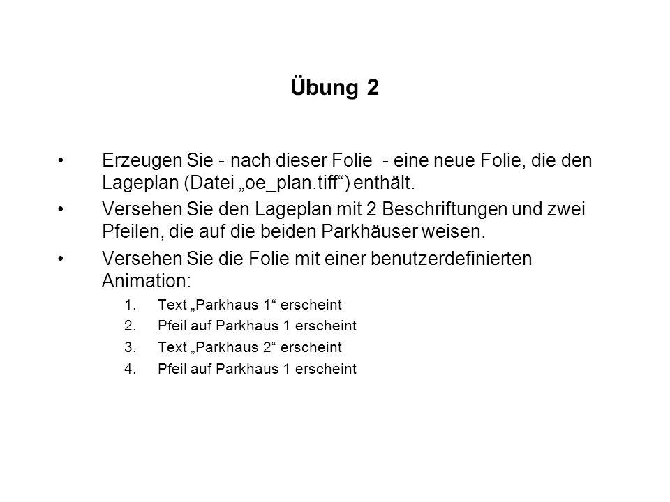 Übung 2 Erzeugen Sie - nach dieser Folie - eine neue Folie, die den Lageplan (Datei oe_plan.tiff) enthält. Versehen Sie den Lageplan mit 2 Beschriftun